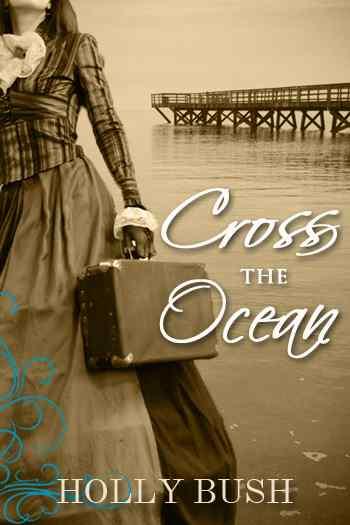 Cross the Ocean by Holly Bush