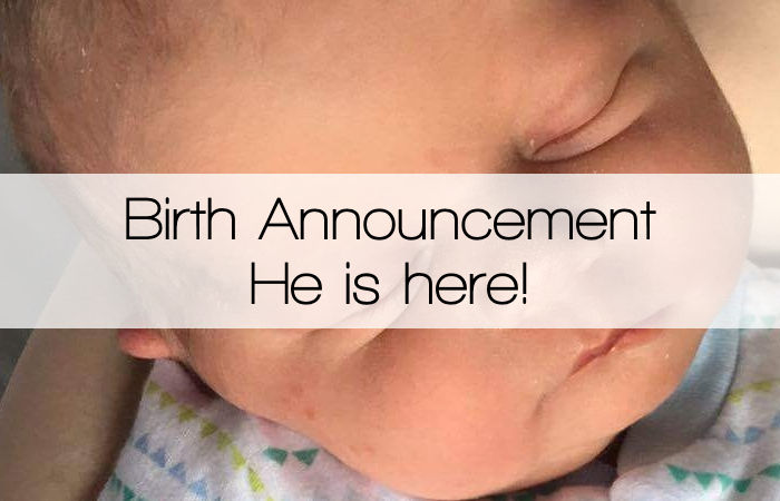 Birth Announcement – He is here!