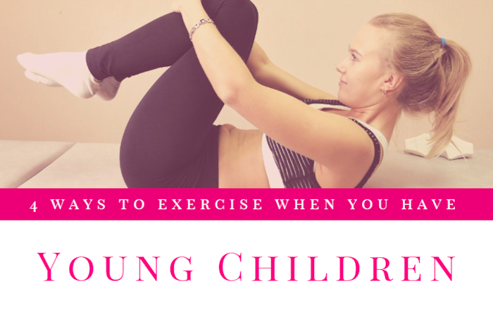 4 ways to exercise when you have young children