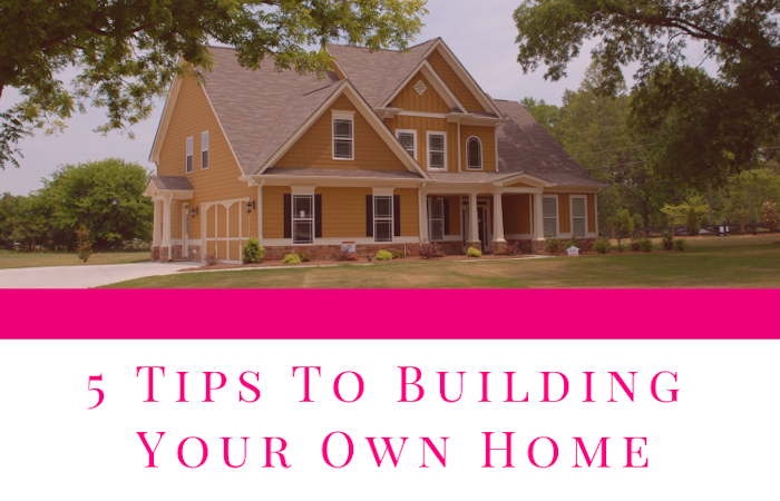 5 Tips To Building Your Own Home