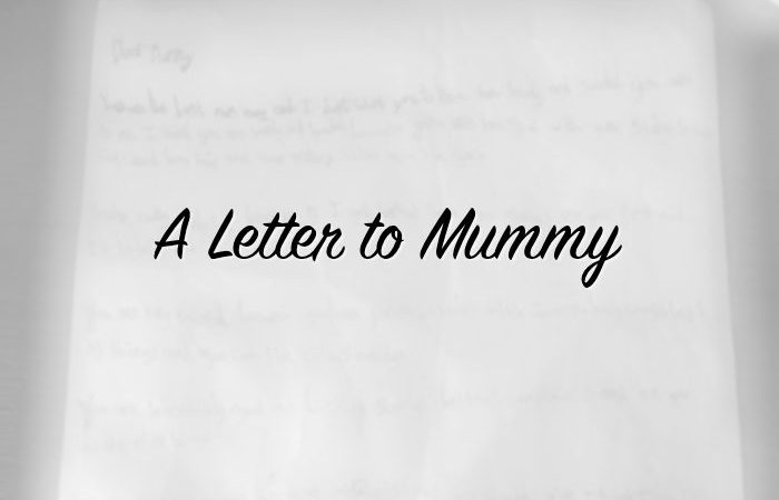 Dear Mummy – A Letter To Mummy
