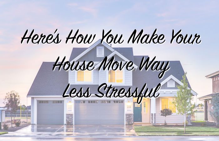 Here's How You Make Your House Move Way Less Stressful