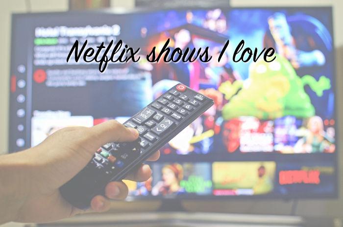 Netflix shows I love